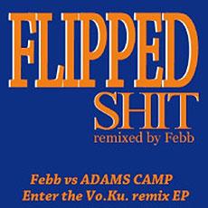 Febb vs ADAMS CAMP『FLIPPED SHIT』Adams CampのEP「Enter the Vo.Ku.」をFebbが丸ごとリミックスしたEP。Febbによる8小節のラップをフィーチャーした9曲目の「We Got」はFla$hbacks結成のきっかけとなった1曲。→ 詳細を見る