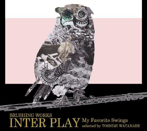 Various Artists『INTER PLAY ~ My Favourite Swings selected by 渡辺俊美』 2000年前後からジャズへの傾倒を深めていった渡辺俊美が新たなジャズの楽しみ方を提唱するパーティ「INTER PLAY」。過去4作リリースしたコンピレーションCDから更に楽曲を厳選した2012年のベスト・オブ・ベスト盤。
