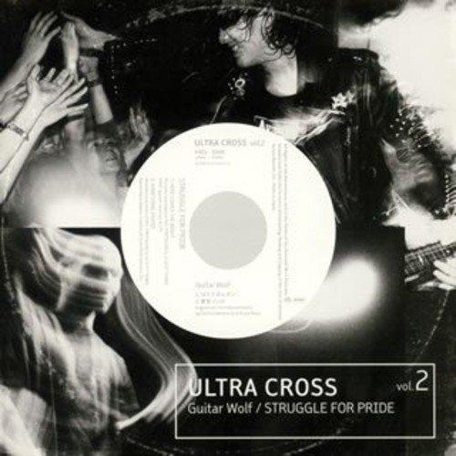 GUITAR WOLF / STRUGGLE FOR PRIDE『ULTRA CROSS VOL.2』 2006年にリリースされたGUITAR WOLFとのスプリットEP。STRUGGLE FOR PRIDEはフランク/ナンシー・シナトラ「Something Stupid」カバーを含む2曲を収録している。